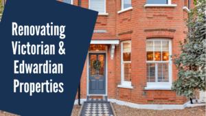 Renovating a Victorian or an Edwardian property (London) 2021