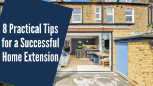 8 Practical Tips for a Successful Home Extension
