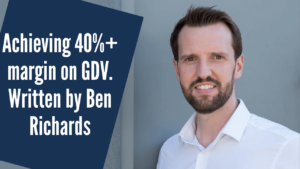 Property Development: Achieving 40%+ margin on GDV. Written by Ben Richards